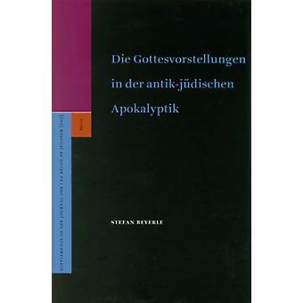 Gottesvorstellungen in der antikjudischen Apokalyptik de Stefan Beyerle