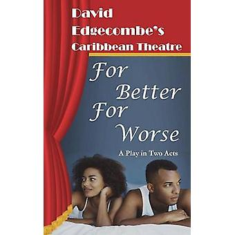 For Better For Worse David Edgecombes Caribbean Theatre by Edgecombe & David