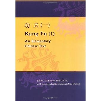 Kung Fu (I) - En Elementary Chinese Text by John C. Jamieson - Lin Tao