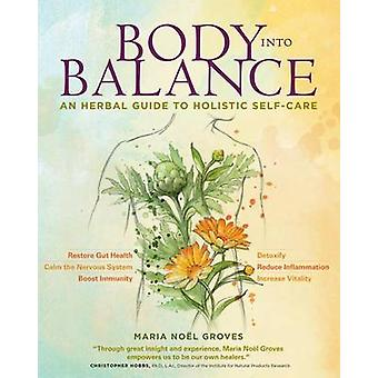 Body Into Balance - An Herbal Guide to Holistic Self-Care by Maria Noe
