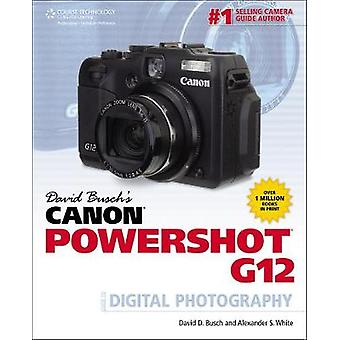 David Buschs Canon Powershot G12 Opas digitaaliseen valokuvaukseen david busch