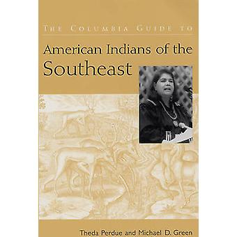 The Columbia Guide to American Indians of the Southeast by Theda PerdueMichael Green