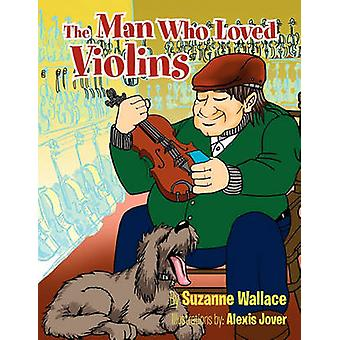 The Man Who Loved Violins by Wallace & Suzanne