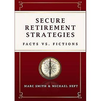 Secure Retirement Strategies - Facts vs. Fiction by Marc Smith - Micha