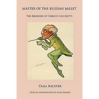 Master of the Russian Ballet  The Memoirs of Enrico Cecchetti by Racster & Olga