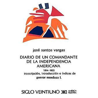El Diario de Un Comandante de La Independencia Americana 18141825 by Vargas & Jose Santos