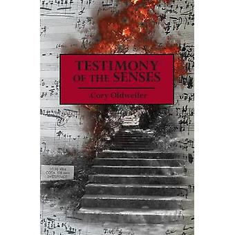 Testimony of the Senses by Oldweiler & Cory
