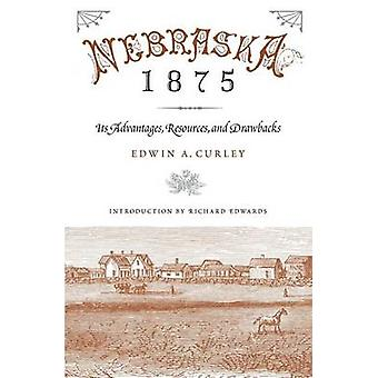 Nebraska 1875 Its Advantages Resources and Drawbacks by Curley & Edwin A