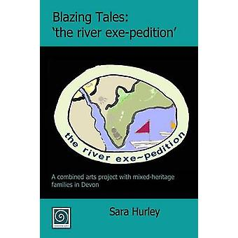 Blazing Tales the river exepedition by Hurley & Sara