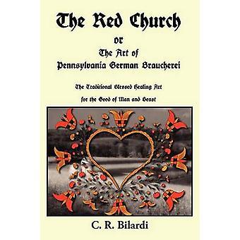The Red Church or the Art of Pennsylvania German Braucherei by Bilardi & C. R.