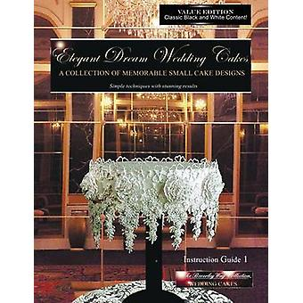 Elegant Dream Wedding Cakes a Collection of Memorable Small Cake Designs Instruction Guide 1 Black  White Edition Volume 1 by Way & Beverley