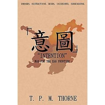 Intention War for the Han Frontier by Thorne & T. P. M.