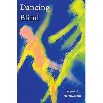 Dancing Blind by Zeitler & Morgan W