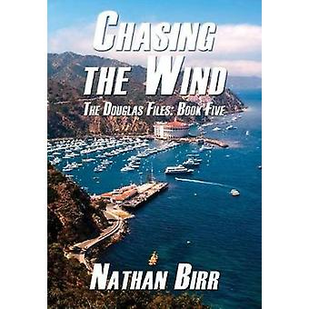 Chasing the Wind  The Douglas Files Book Five by Birr & Nathan