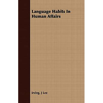 Language Habits In Human Affairs by Lee & Irving. J
