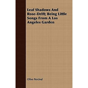 Leaf Shadows And RoseDrift Being Little Songs From A Los Angeles Garden by Percival & Olive