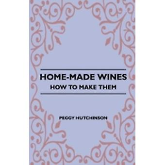 HomeMade Wines  How to Make Them by Hutchinson & Peggy
