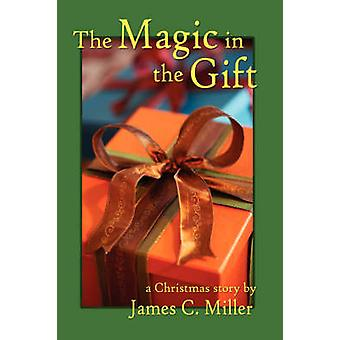 The Magic in the Gift A Christmas Story by Miller & James & C.