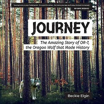 Journey The Amazing Story of OR7 the Oregon Wolf that Made History by Elgin & Beckie