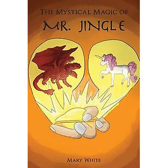 The Mystical Magic of Mr. Jingle door Mary White