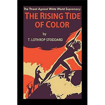 The Rising Tide of Color Against White World Supremacy by Stoddard & T. Lothrop