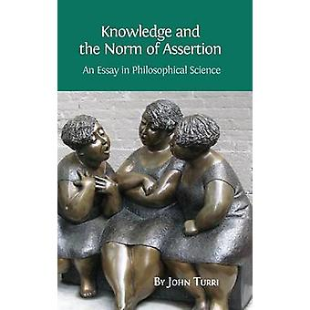 Knowledge and the Norm of Assertion An Essay in Philosophical Science by Turri & John