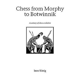 Chess from Morphy to Botwinnik by Konig & Imre