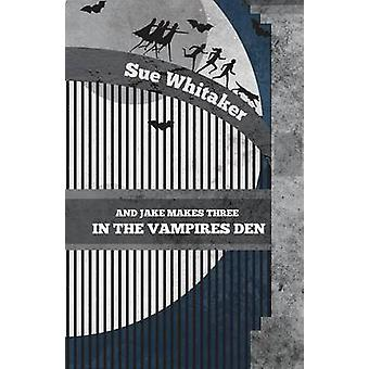 And Jake Makes Three in the Vampires Den by Whitaker & Sue