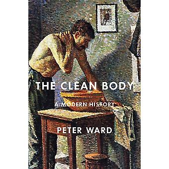 The Clean Body  A Modern History by Peter Ward