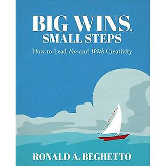 Big Wins Small Steps by Beghetto & Ronald A.