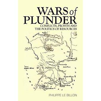 Wars of Plunder - Conflicts - Profits and the Politics of Resources by