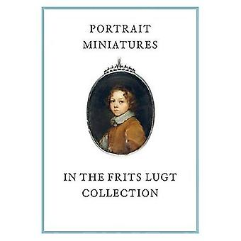 Portrait Miniatures in the Frits Lugt Collection by Karen Schaffers-B