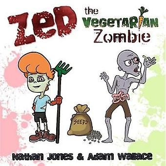 Zed - The Vegetarian Zombie by Adam Wallace Nathan Jones - 97819254034