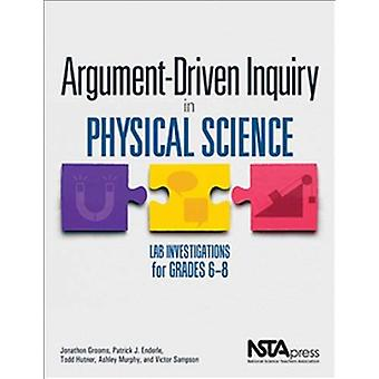 Argument-Driven Inquiry in Physical Science - Lab Investigations for G