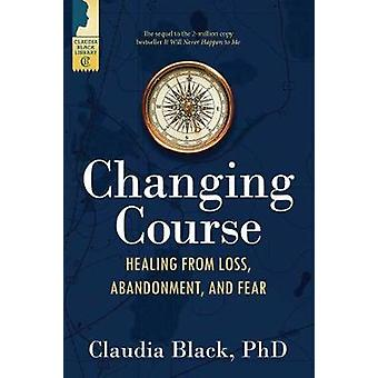 Changing Course - Healing from Loss - Abandonment - and Fear by Claudi