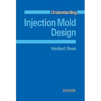 Understanding Injection Mold Design by Herbert Rees - 9783446215870 B