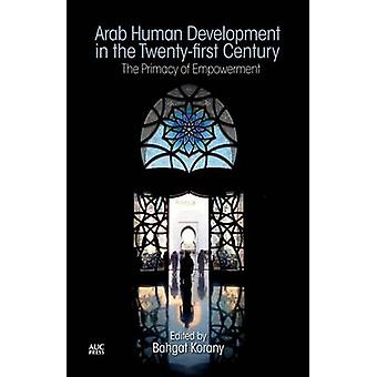 Arab Human Development in the Twenty-First Century - The Primacy of Em
