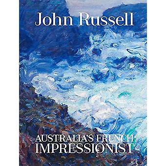 John Russell - Australia's French impressionist by Wayne Tunnicliffe -