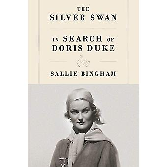 The Silver Swan - In Search of Doris Duke by Sallie Bingham - 97803741