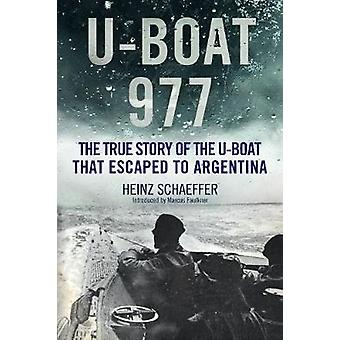 U-Boat 977 - The True Story of the U-Boat That Escaped to Argentina by