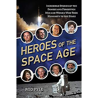 Heroes of the Space Age - Incredible Stories of the Famous and Forgott