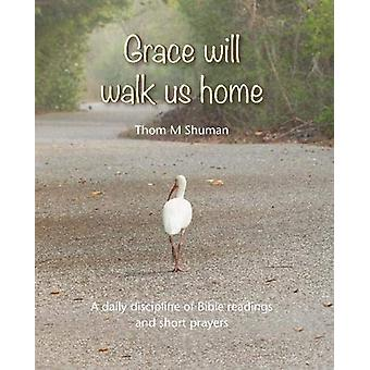 Grace Will Walk Us Home by Thom Shuman - 9781849526760 Book