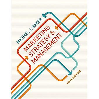 Marketing Strategy and Management by Baker & M.