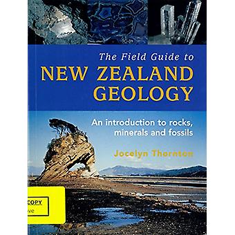 The Field Guide To New Zealand Geology - by Jocelyn Thornton - 978014