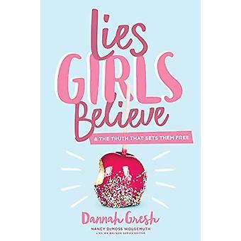 Lies Girls Believe by Dannah Gresh - 9780802414472 Book