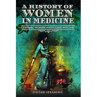 A History of Women in Medicine - Cunning Women - Physicians - Witches