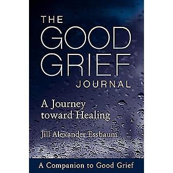 The Good Grief Journal - A Journey toward Healing by Jill Alexander Es