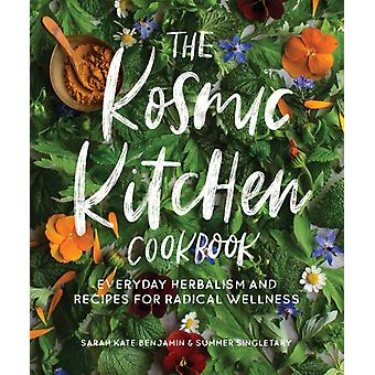 The Kosmic Kitchen Cookbook  Everyday Herbalism and Recipes for Radical Wellness by Sarah Kate Benjamin & Summer Ashley Singletary