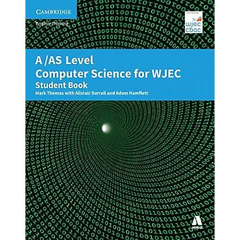 AS Level Computer Science for WJEC Student Book by Thomas & MarkSurrell & AlisterHamflett & Adrian