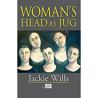 Woman's Head as Jug by Jackie Wills - 9781906570835 Book